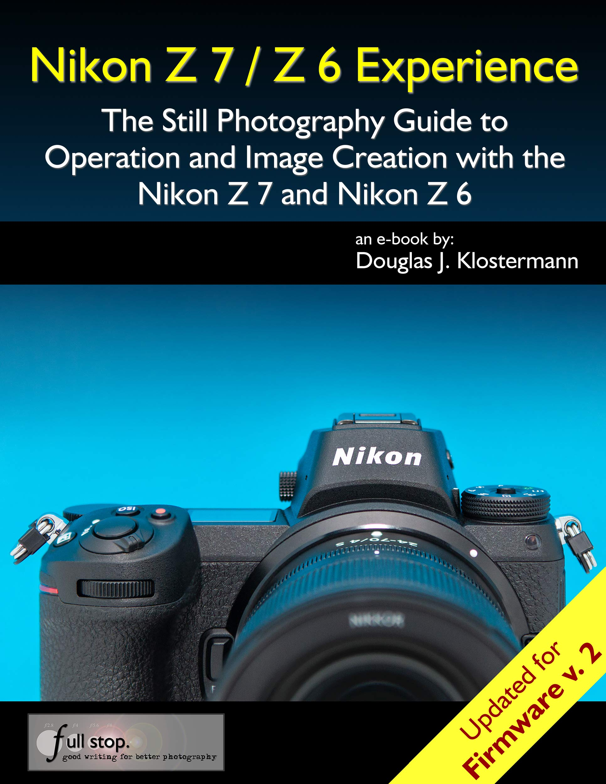 Nikon Z7   Z6 Experience   The Still Photography Guide To Operation And Image Creation With The Nikon Z7 And Nikon Z6  Updated For Firmware 2.0  English Edition