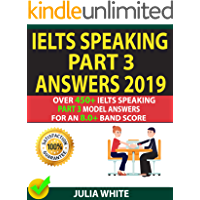 IELTS SPEAKING PART 3 ANSWERS 2019: Over 450+ IELTS Speaking Part 3 Model Answers For An 8.0+ Band Score. (English Edition)