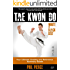 TaeKwonDo – White to Black Belt: Your Ultimate Grading and Reference Summary Guide! (TAGB, ITF, Tae Kwon Do, Martial Arts)