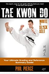 TaeKwonDo – White to Black Belt: Your Ultimate Grading and Reference Summary Guide! (TAGB, ITF, Tae Kwon Do, Martial Arts) Kindle Edition