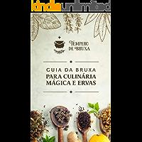 Guia da Bruxa Para Culinária Mágica e Ervas: Traga uma pitada de sabor e magia na sua vida