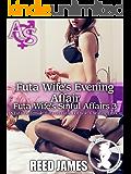 Futa Wife's Evening Affair (Futa Wife's Sinful Affairs 3): (A Futa-on-Female, Futa-on-Futa, Hot Wife, Cheating Erotica)