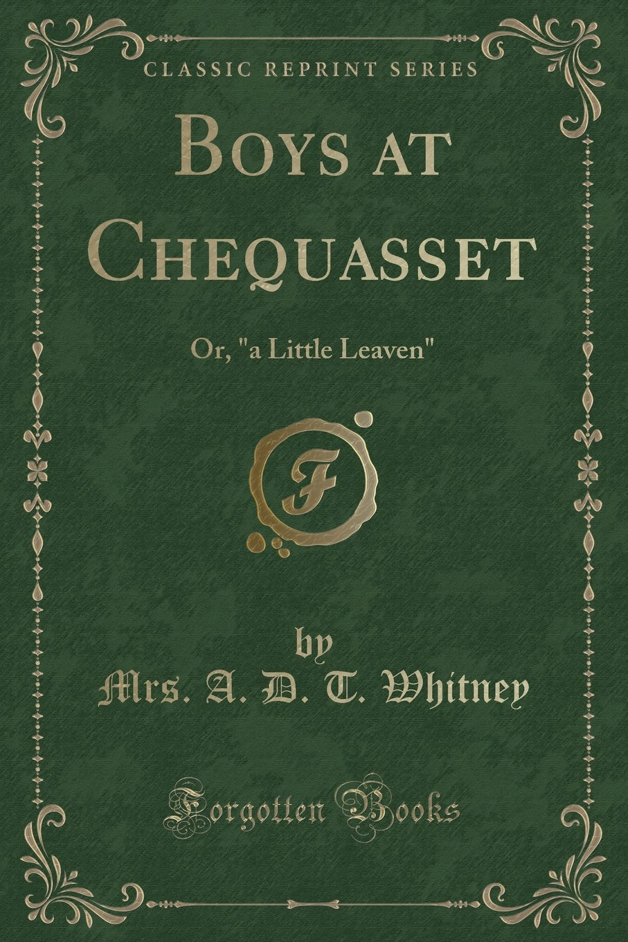 """Read Online Boys at Chequasset: Or, """"a Little Leaven"""" (Classic Reprint) ebook"""