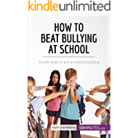 How to Beat Bullying at School: Simple steps to put an end to bullying (Health & Wellbeing)