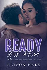 Ready For Him: A Single Dad Next Door Romance Kindle Edition