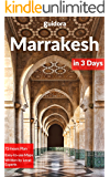 Marrakesh in 3 Days (Travel Guide 2018): Best Things to Do and See in Marrakech, Morocco: Where to stay, eat & go out. What to see & do. Includes Google maps and a 3-day detailed itinerary.