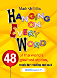 Hanging on every Word: 48 of the world's greatest stories, retold for reading aloud