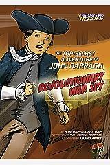 The Top-Secret Adventure of John Darragh, Revolutionary War Spy (History's Kid Heroes) Kindle Edition