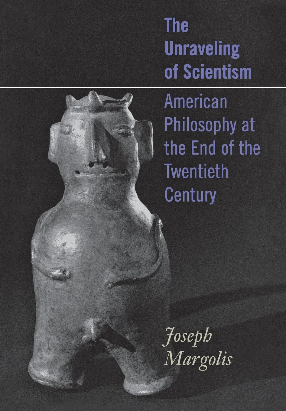 Download The Unraveling of Scientism: American Philosophy at the End of the Twentieth Century PDF
