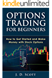Options Trading for Beginners: How to Get Started and Make Money with Stock Options (Options Trading, Stock Options, Options Trading Strategies) (English Edition)
