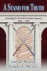 A Stand for Truth: Contending for the Faith at Southern Seminary, 1984 - 1994 Kindle Edition