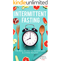 Intermittent Fasting: The Real Secret to Weight Loss & Living Healthy (English Edition)