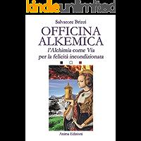 Officina Alkemica: L'alchimia come via per la felicità incondizionata (Saggi per l'anima)