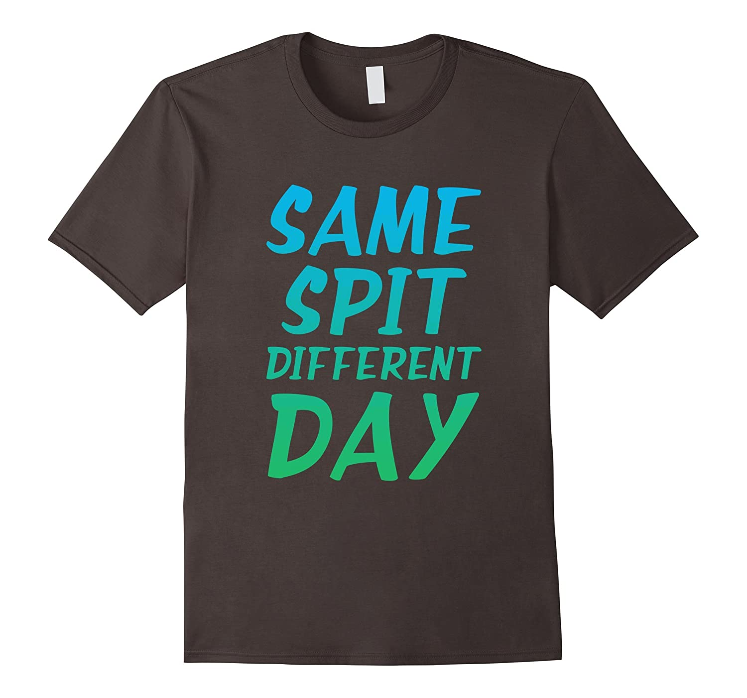 Funny Dental Hygienist T-Shirt Same Spit Different Day-TD