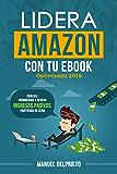 Lidera Amazon con tu ebook (optimizado 2018): Publica, promociona y genera ingresos pasivos, partiendo de cero