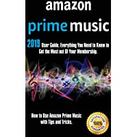 Amazon Prime Music: 2019 User Guide. Everything You Need to Know to Get the Most...