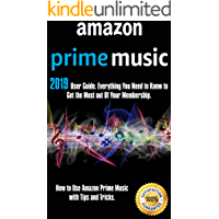 Prime Music: 2019 User Guide. Everything You Need to Know to Get the Most out Of Your Membership. How to Use…