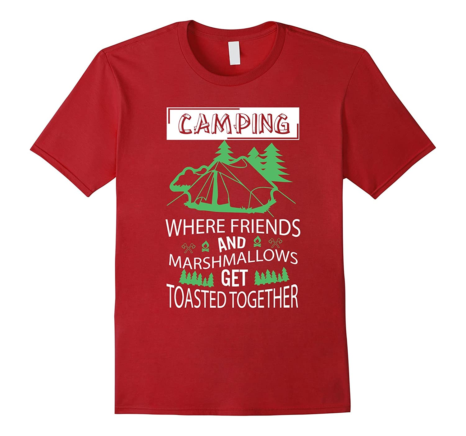 Camping where friends and marshmallows get toasted T-Shirt