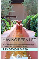 Having Been Led: A 30-day devotional based on the Church Covenant of John Newton Brown Kindle Edition