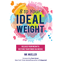 8 to Your Ideal Weight: Release Your Weight & Restore Your Power in 8 Weeks (English Edition)