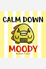 Calm Down, Moody! Kindle Edition