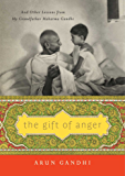 The Gift of Anger: And Other Lessons from My Grandfather Mahatma Gandhi (English Edition)