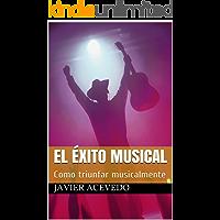 El Éxito Musical: Como triunfar musicalmente