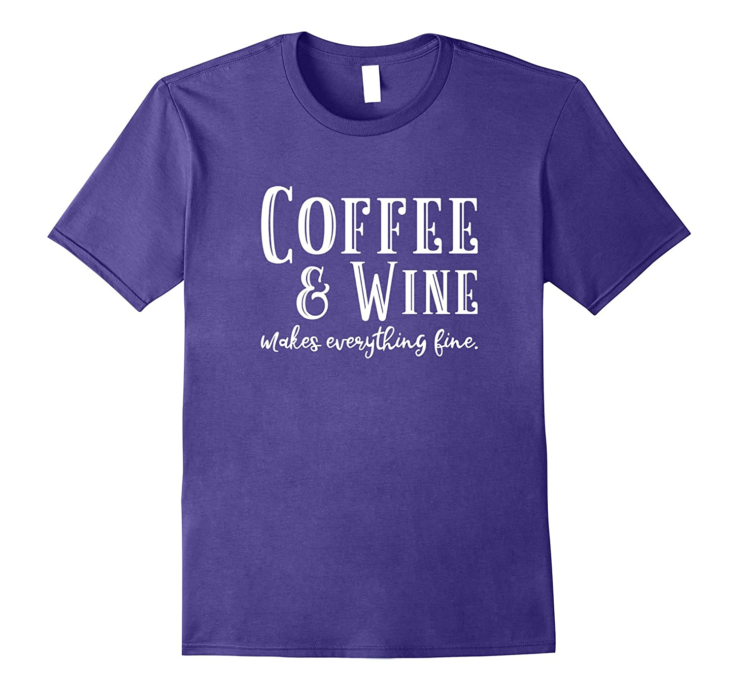 Coffee And Wine Makes Everything Fine T-Shirt-Rose