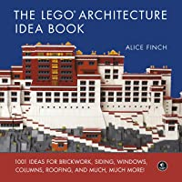 The Lego Architecture Ideas Book: 1001 Ideas for Brickwork, Siding, Windows, Columns, Roofing, and Much, Much More