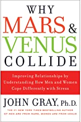 Why Mars and Venus Collide: Improving Relationships by Understanding How Men and Women Cope Differently with Stress Kindle Edition