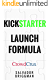 Kickstarter Launch Formula: The Crowdfunding Handbook for Startups, Filmmakers, and Independent Creators