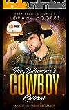The Billionaire's Cowboy Groom: Clean Billionaire Romance (Sweet Billionaires Book 4)