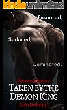 Taken by the Demon King: Ensnared, Seduced, Dominated. (Demonic Desires Book 1)