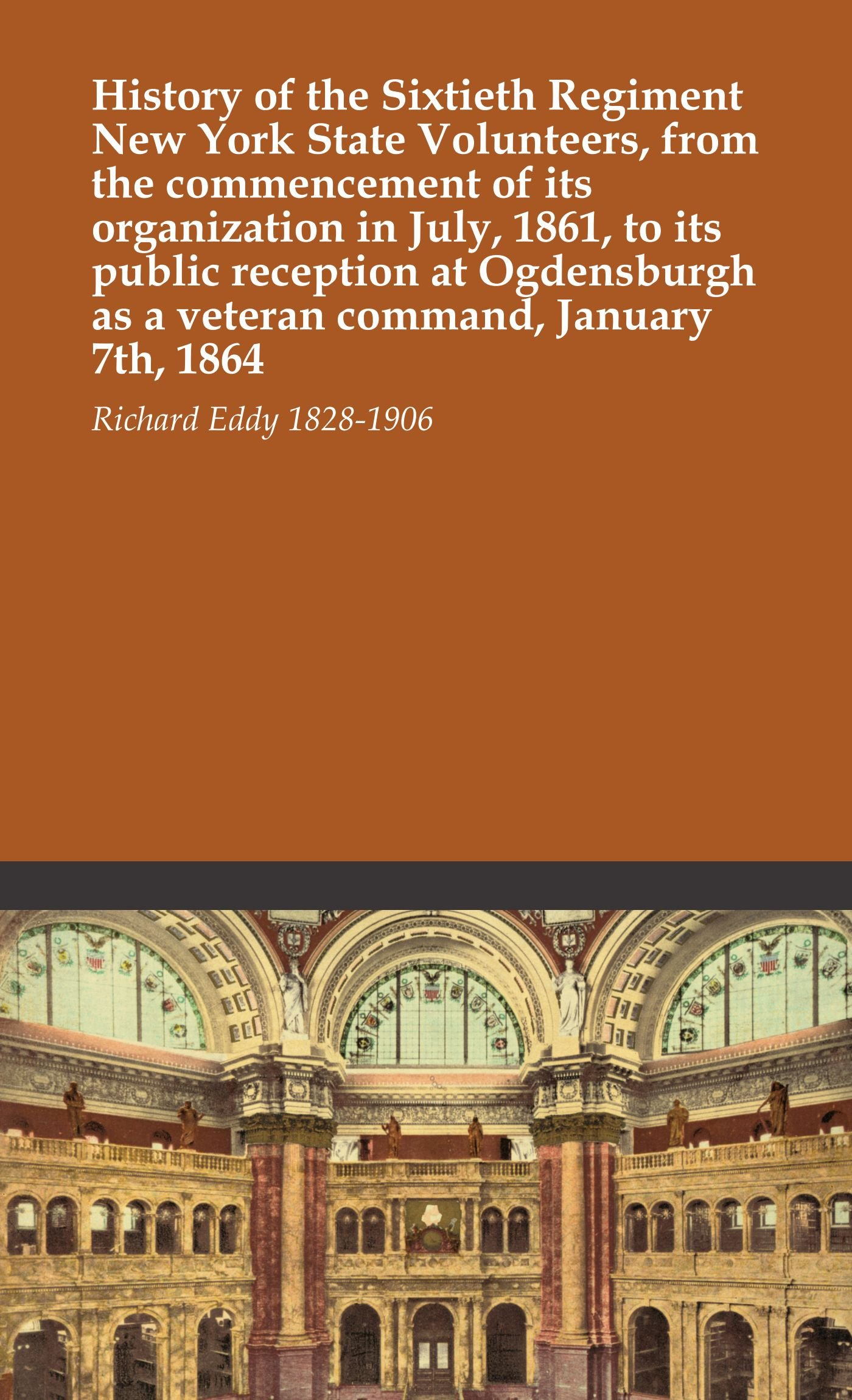 History of the Sixtieth Regiment New York State Volunteers, from the commencement of its organization in July, 1861, to its public reception at Ogdensburgh as a veteran command, January 7th, 1864 PDF