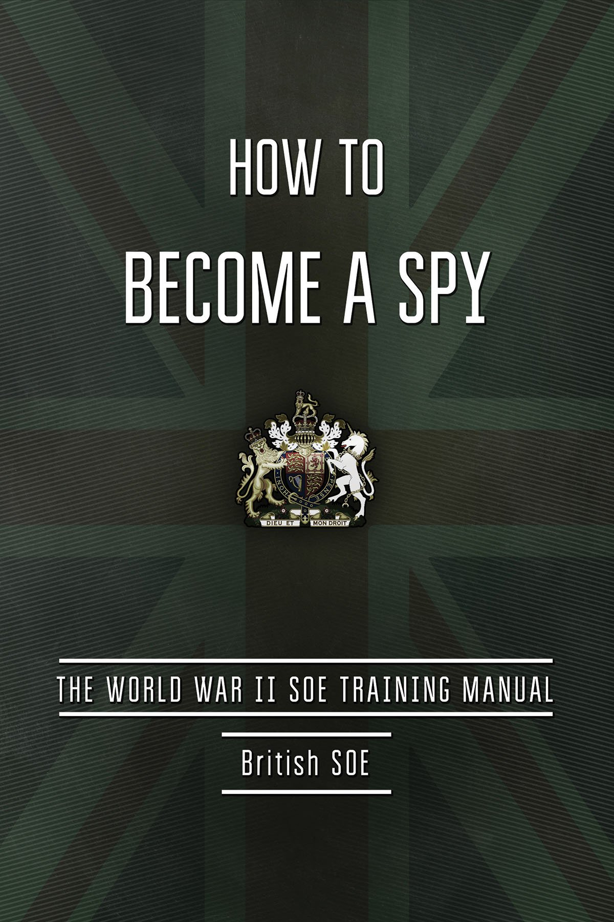 How to Become a Spy: The World War II SOE Training Manual: British Special  Operations Executive: 9781632205261: Amazon.com: Books
