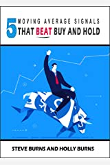 5 Moving Average Signals That Beat Buy and Hold: Backtested Stock Market Signals Kindle Edition