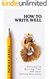 How to Write Well: Persuasive Writing Tips for your Online Business (Internet Entrepreneur under the Spotlight Book 1)