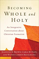 Becoming Whole and Holy: An Integrative Conversation about Christian Formation Kindle Edition