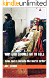 Why God Should Go to Hell: How God Is Outside the Moral Order