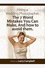 The 7 Worst Mistakes Brides Make When Hiring a Wedding Photographer. And How to Avoid Them Kindle Edition