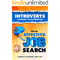 Introverts: Leverage Your Strengths for an Effective Job Search (Introvert Strengths Book 2)