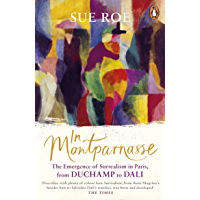 In Montparnasse: The Emergence of Surrealism in Paris, from Duchamp to Dali