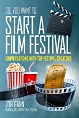 So You Want to Start a Film Festival? Kindle Edition