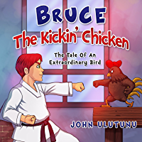 Children's Books - Bruce The Kickin' Chicken: free childrens books, books for kids, childrens books, childrens books for free (The Tale Of An Extraordinary Bird Book 1)
