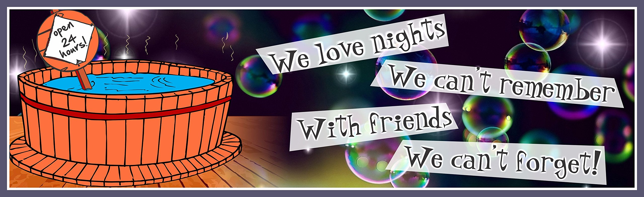 We Love Nights We Can't Remember Funny Sign with Hot Tub and Prismatic Bubbles – Fun Sign Factory Original Home Décor