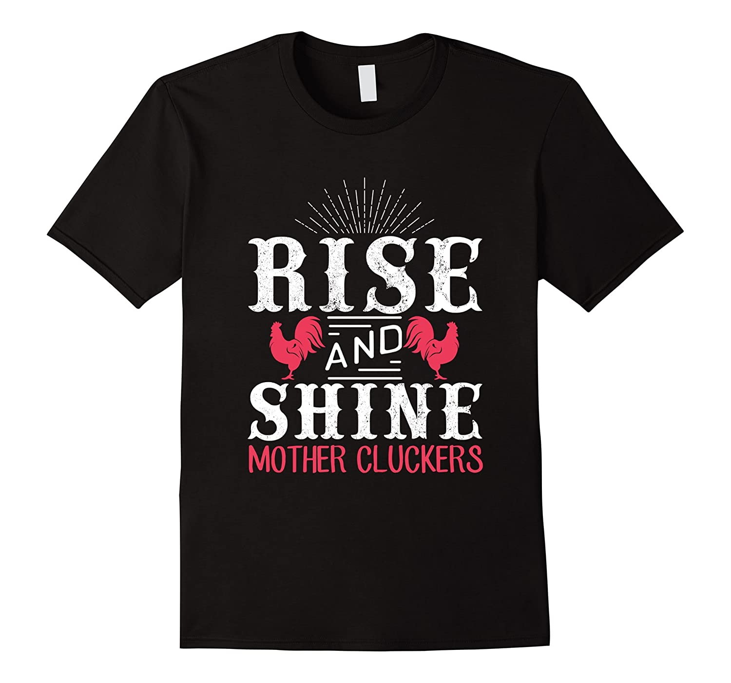 Rise And Shine Mother Cluckers Funny Chicken T-Shirt-CD