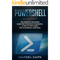 PowerShell: The Complete Beginners Guide for Windows PowerShell. A Step by Step Guide for PowerShell Scripting (English…