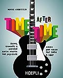 Time after time: Dove, quando e perché nella storia del pop-rock. Anno per anno, dal 1954 ad oggi