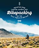 Bikepacking: Mountain Bike Camping Adventures on the Wild Trails of Britain (Mountain Bike Adventures)