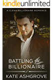 Battling the Billionaire: A Clean Billionaire Romance